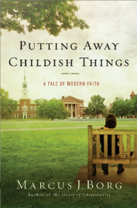 "Review: ""Putting Away Childish Things"" by Marcus Borg"
